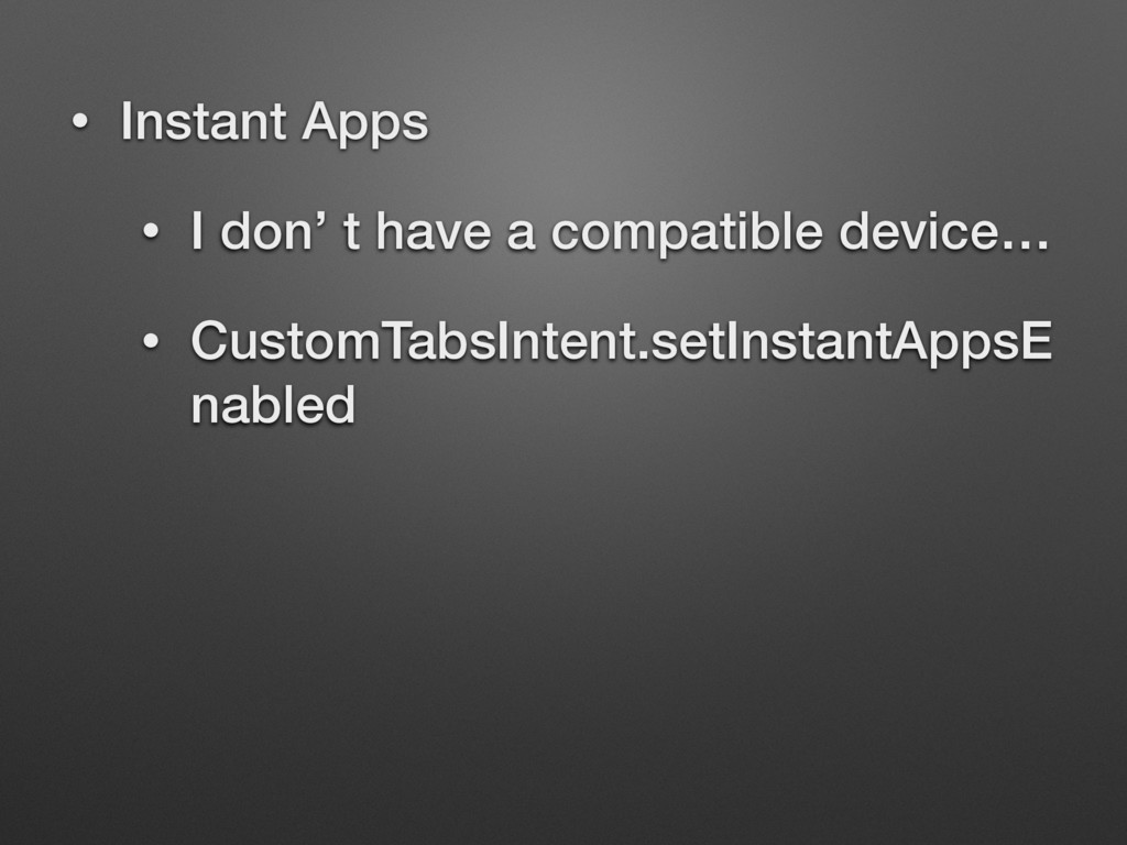 • Instant Apps • I don' t have a compatible dev...