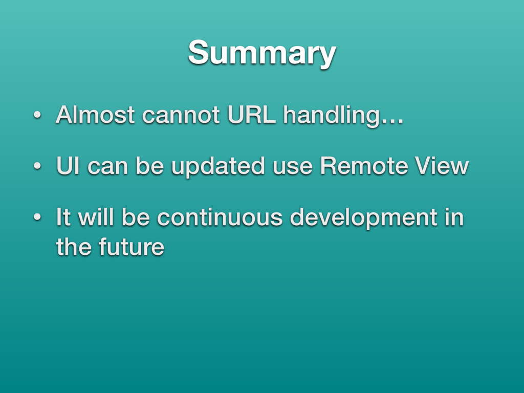 Summary • Almost cannot URL handling… • UI can ...