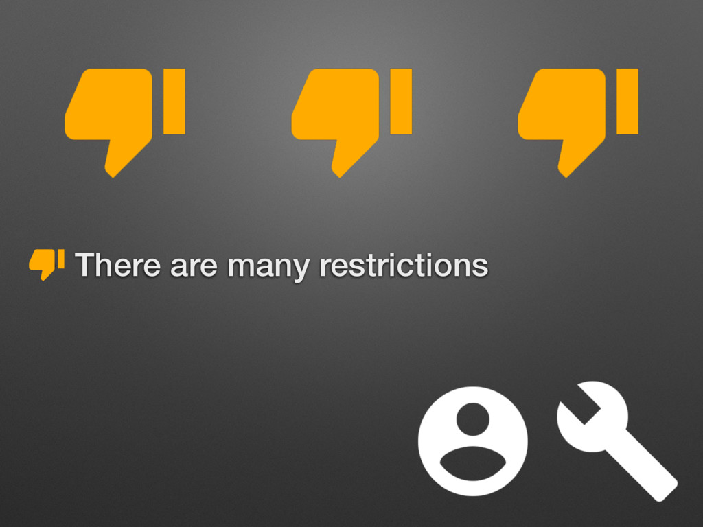 • There are many restrictions