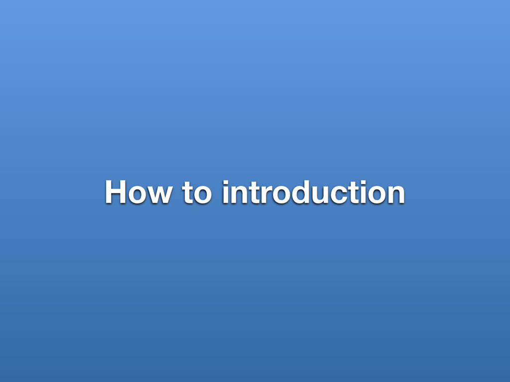 How to introduction