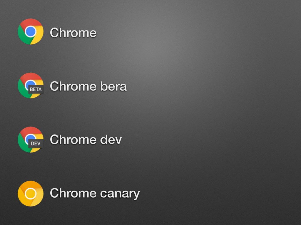 • Chrome • Chrome bera • Chrome dev • Chrome ca...