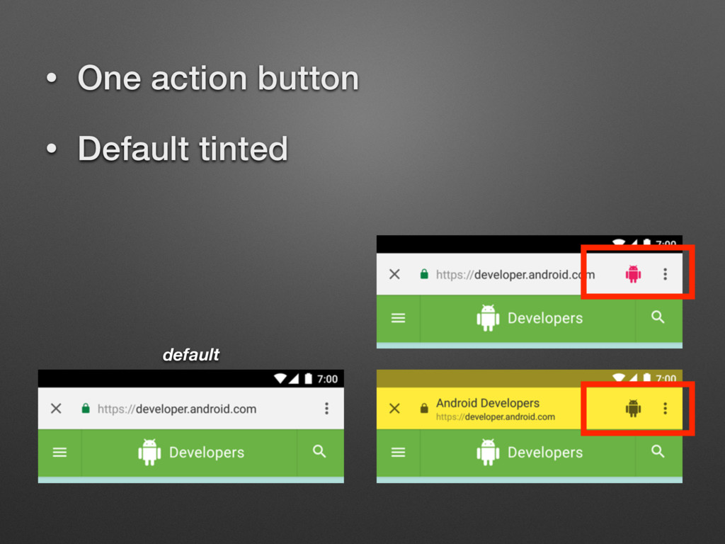 • One action button • Default tinted default