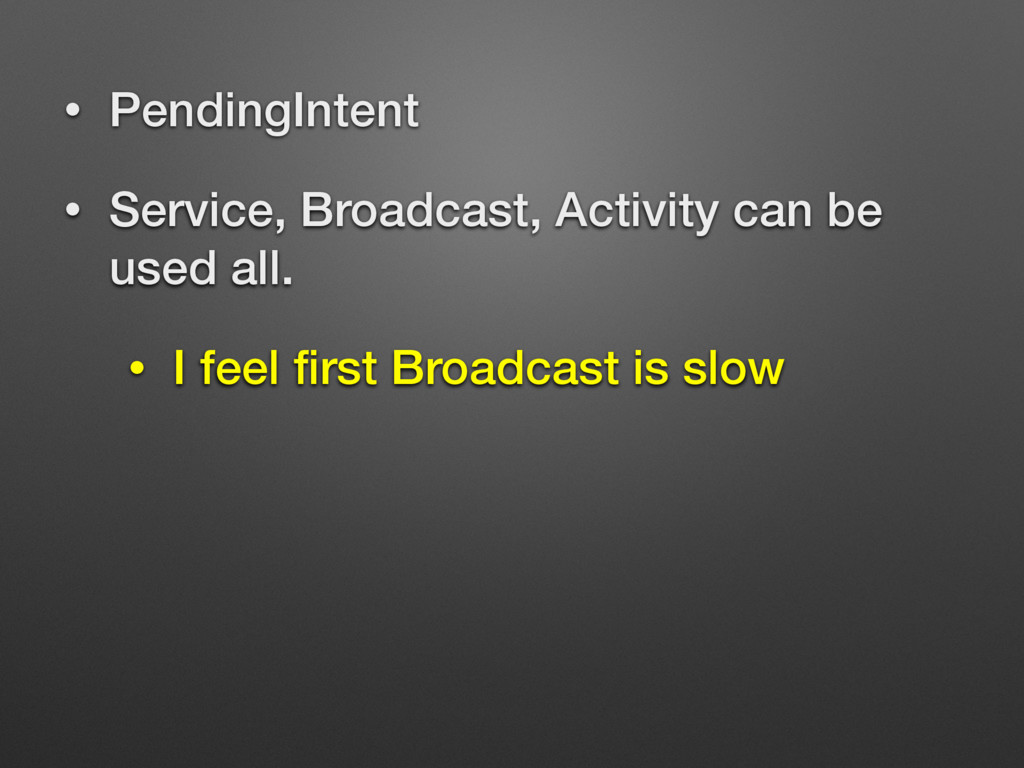 • PendingIntent • Service, Broadcast, Activity ...
