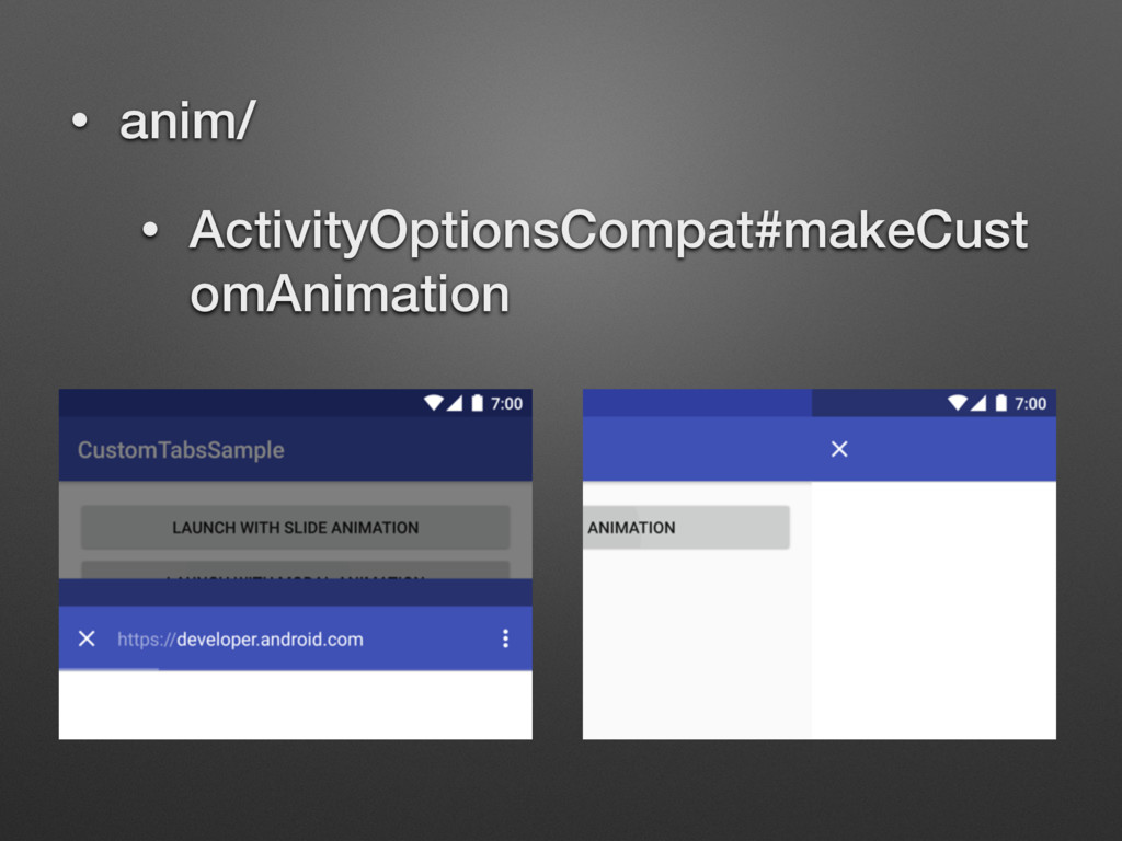 • anim/ • ActivityOptionsCompat#makeCust omAnim...