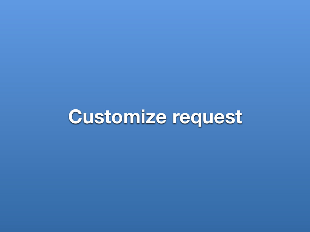 Customize request