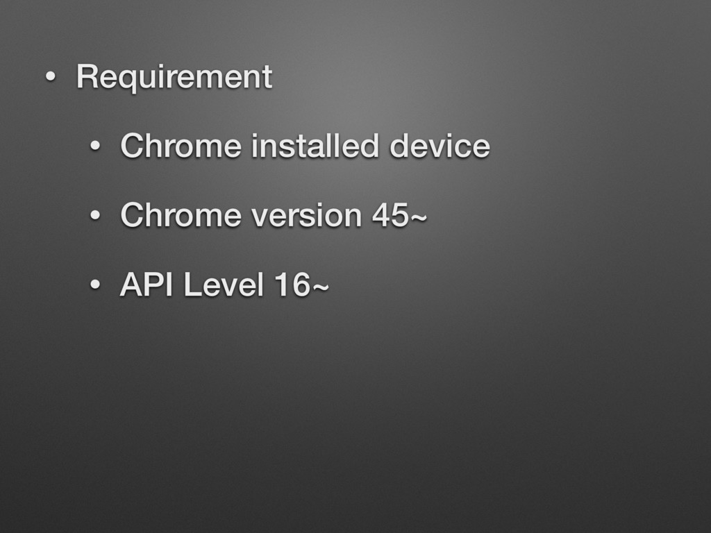 • Requirement • Chrome installed device • Chrom...