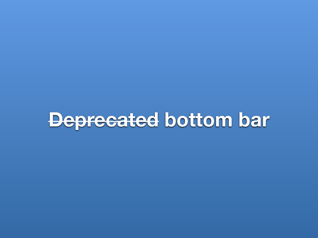 Deprecated bottom bar