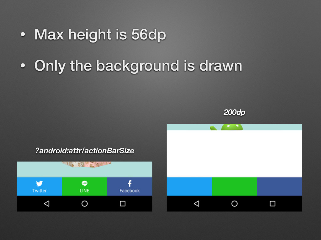 • Max height is 56dp • Only the background is d...