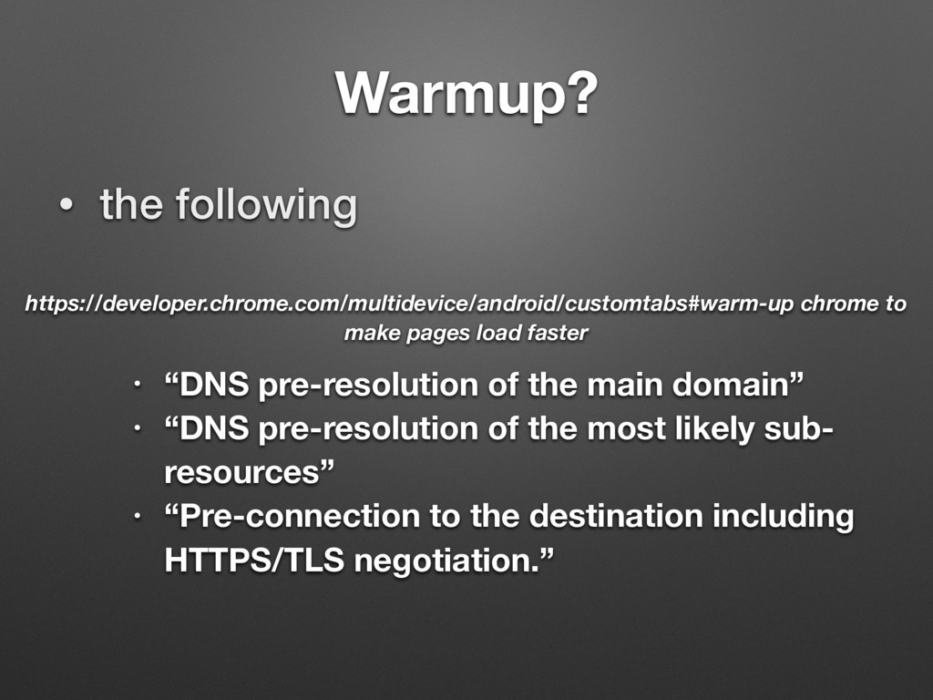 "Warmup? • the following • ""DNS pre-resolution o..."