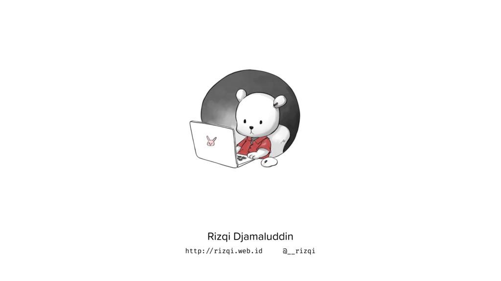 Rizqi Djamaluddin http: //rizqi.web.id @__rizqi