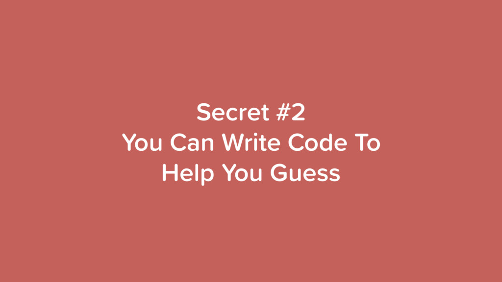 Secret #2 You Can Write Code To Help You Guess
