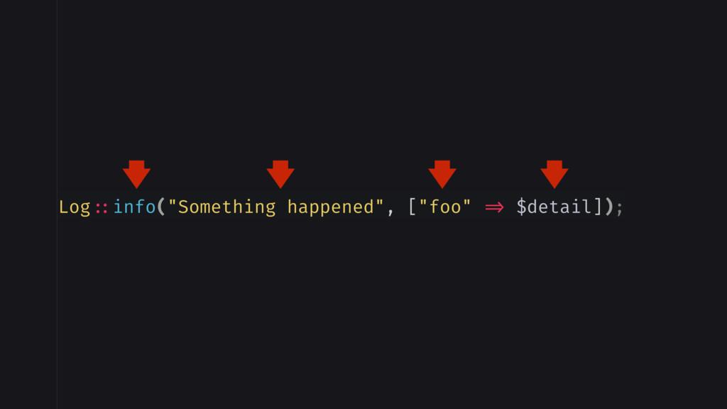 """Log ::info(""""Something happened"""", [""""foo"""" => $det..."""