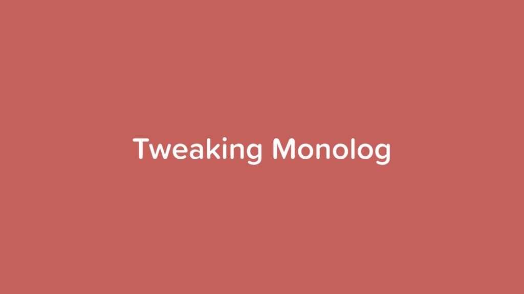 Tweaking Monolog