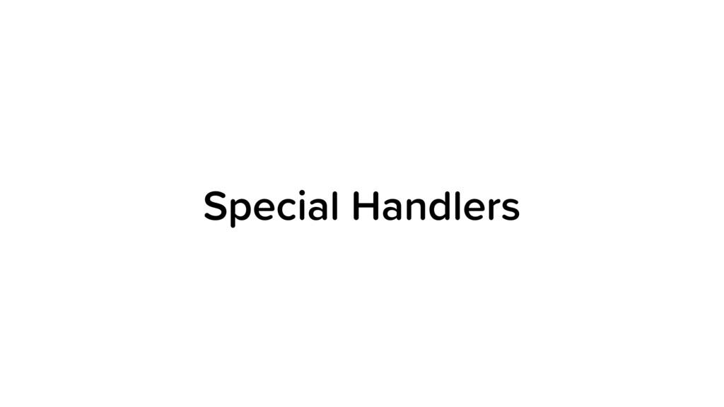 Special Handlers