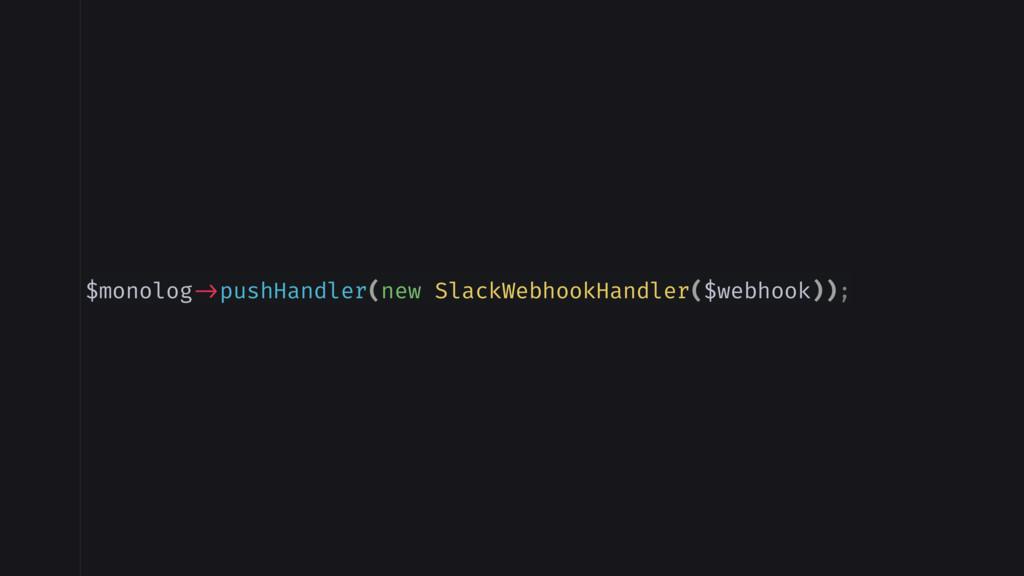 $monolog ->pushHandler(new SlackWebhookHandler(...