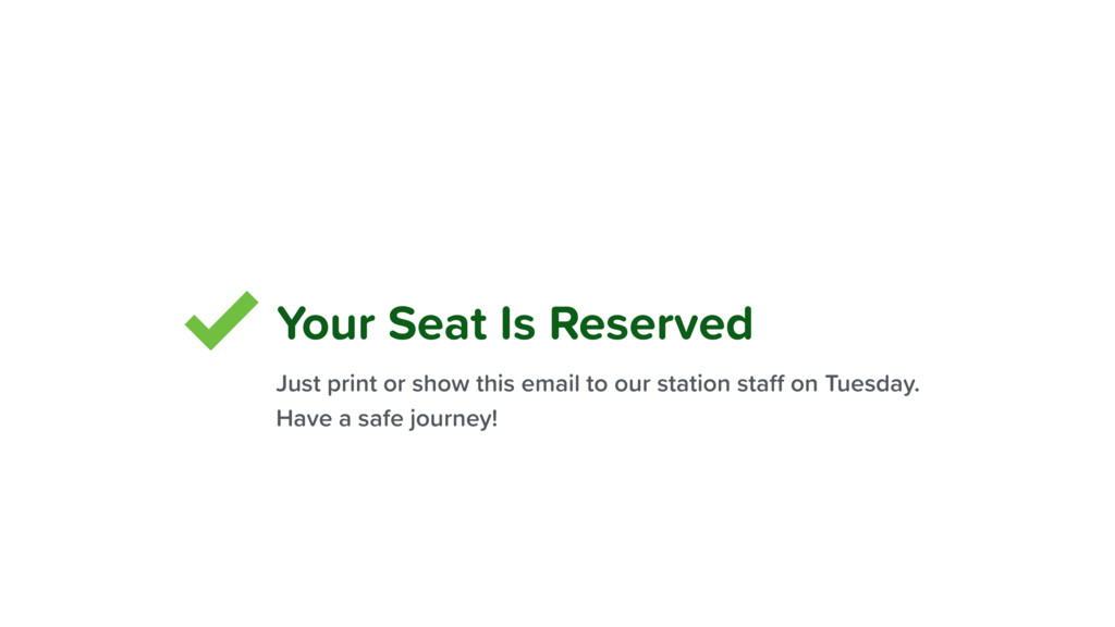 Your Seat Is Reserved Just print or show this e...