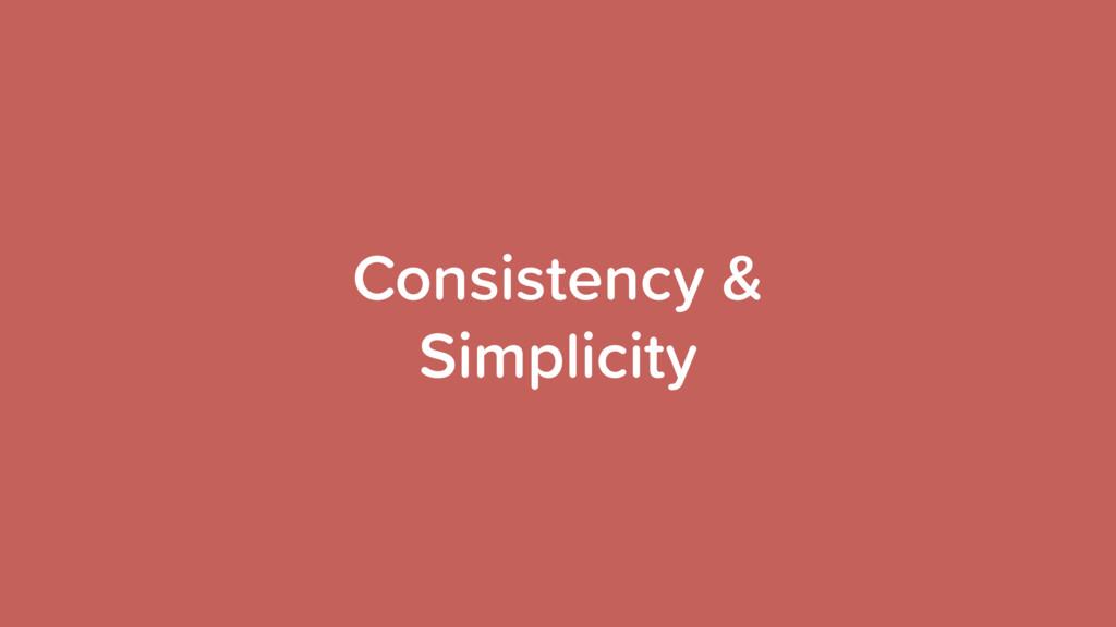 Consistency & Simplicity