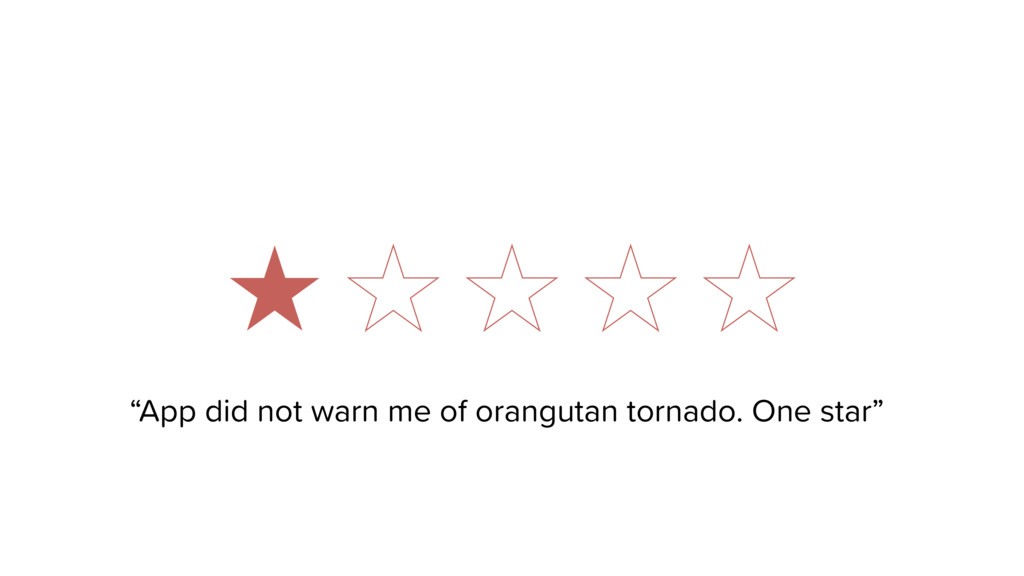 """App did not warn me of orangutan tornado. One ..."
