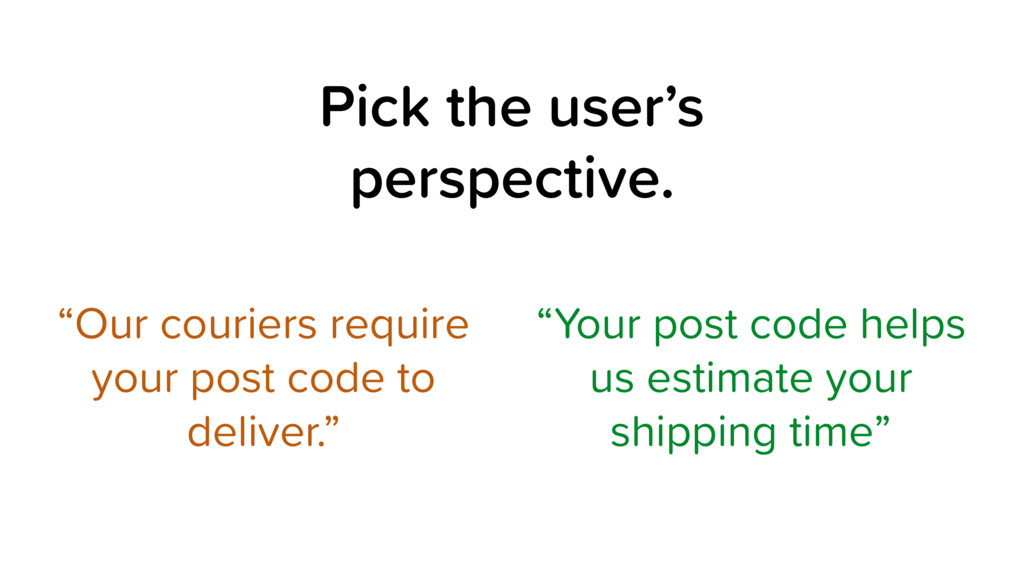 "Pick the user's perspective. ""Your post code he..."