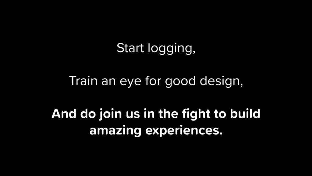Start logging, Train an eye for good design, An...