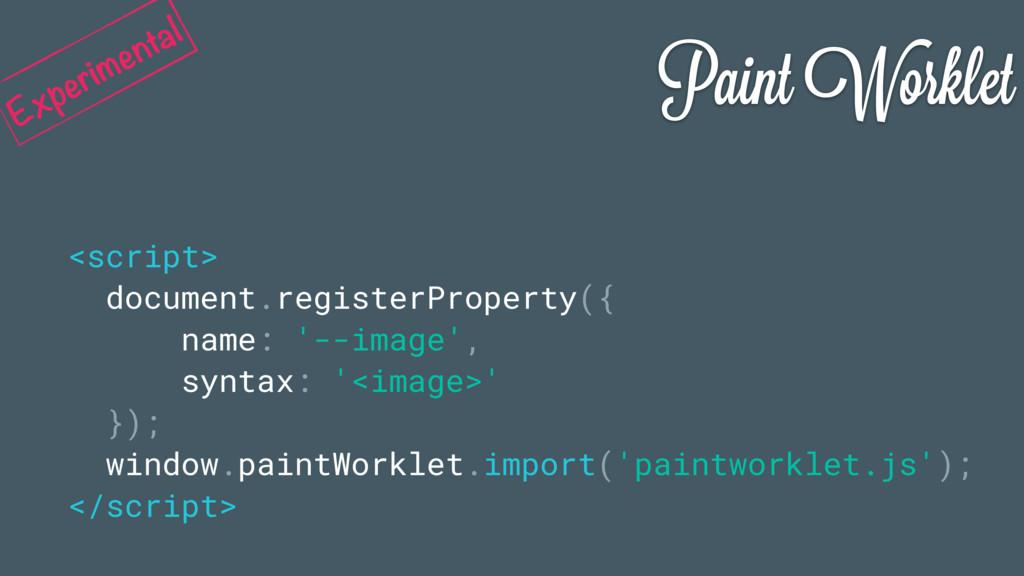 Paint Worklet <script> document.registerPropert...