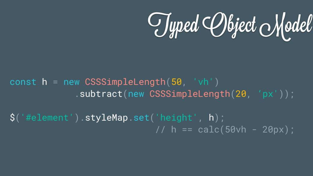 Typed Object Model const h = new CSSSimpleLengt...