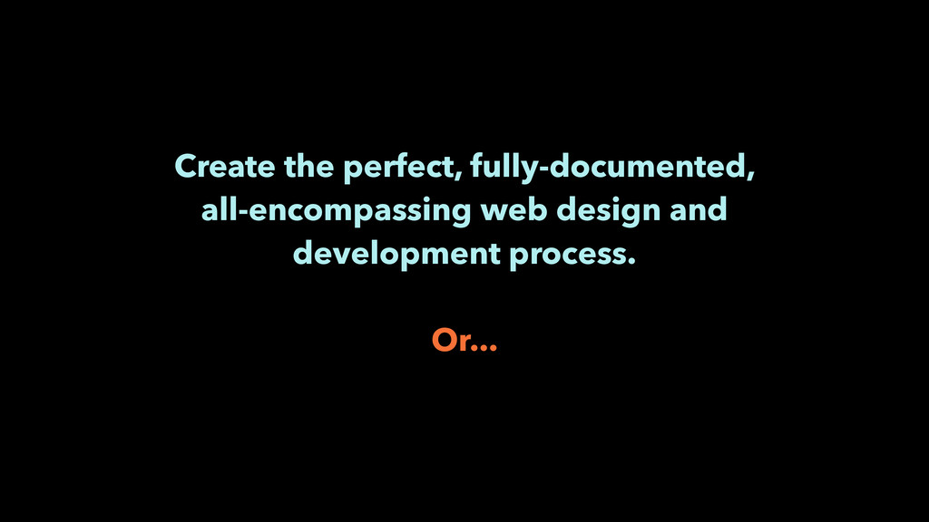 Create the perfect, fully-documented, all-encom...