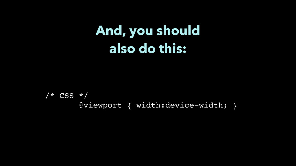 """And, you should also do this: ! /* CSS */"""" @vi..."""