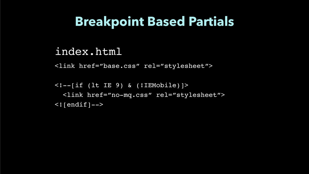 """Breakpoint Based Partials index.html"""" ! <link h..."""