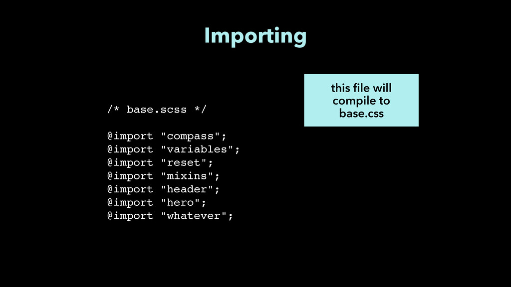 Importing this file will compile to base.css /*...