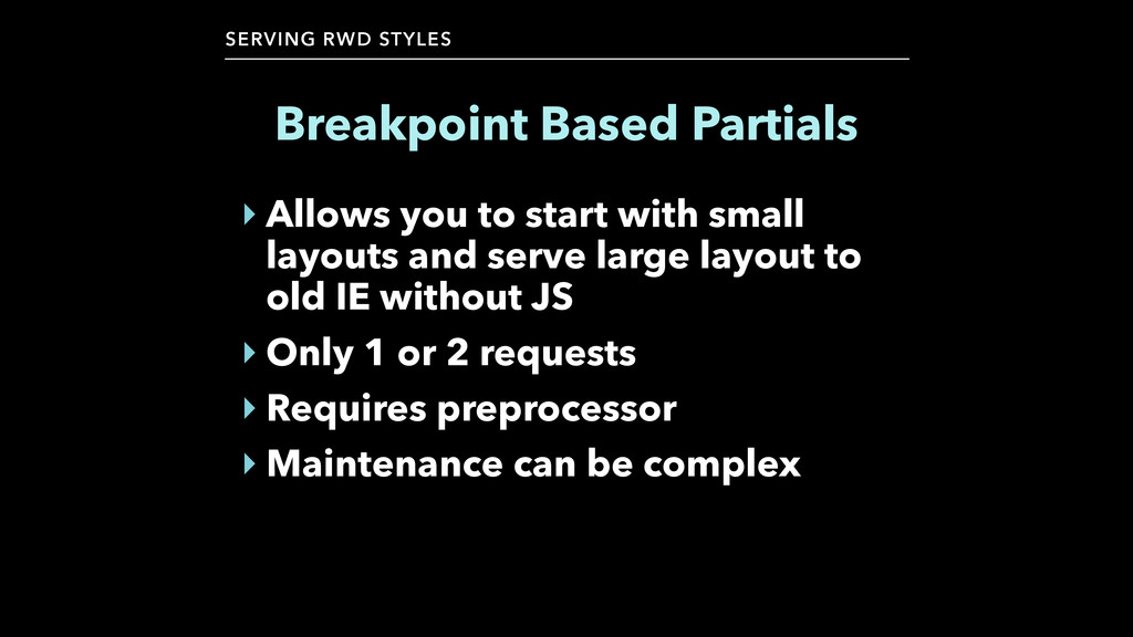 SERVING RWD STYLES Breakpoint Based Partials ‣ ...