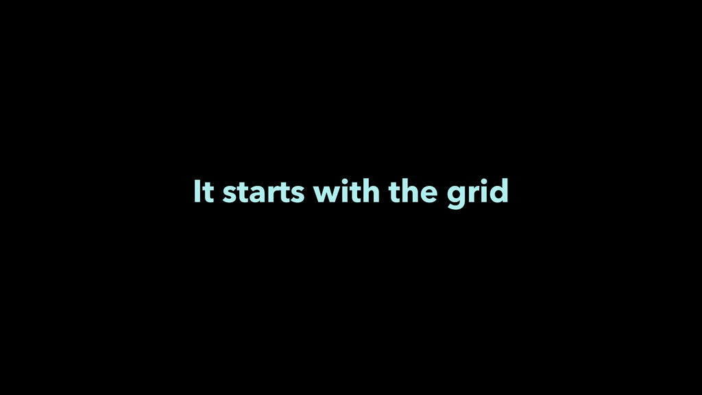 It starts with the grid