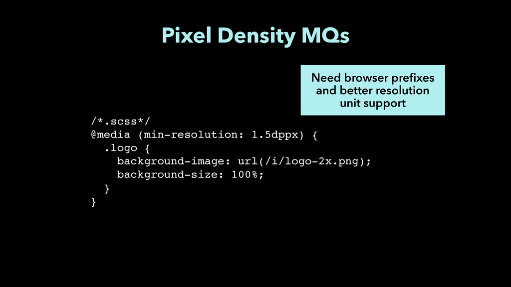 Pixel Density MQs Need browser prefixes and bet...