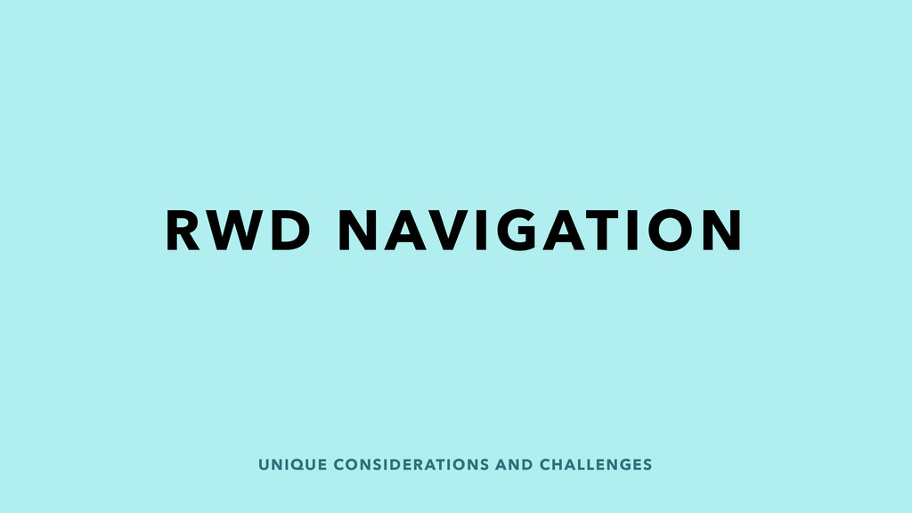 UNIQUE CONSIDERATIONS AND CHALLENGES RWD NAVIGA...