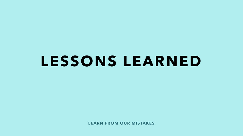 LEARN FROM OUR MISTAKES LESSONS LEARNED