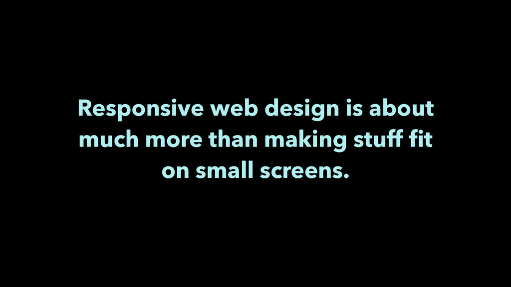 Responsive web design is about much more than m...