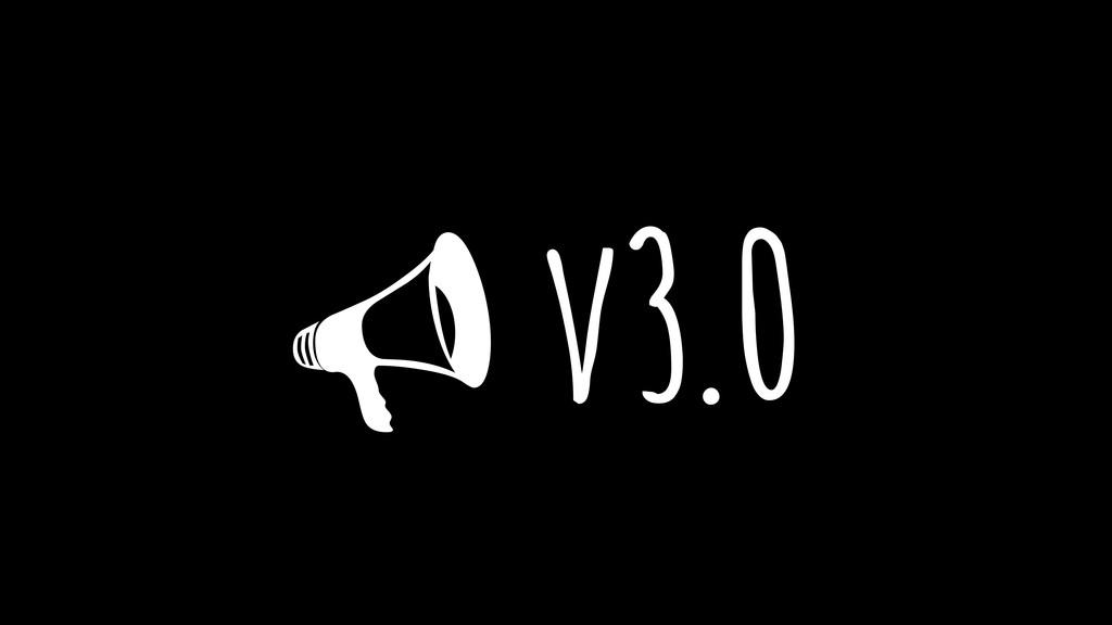 !v3.0