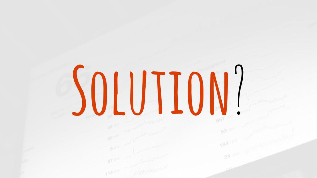 Solution?