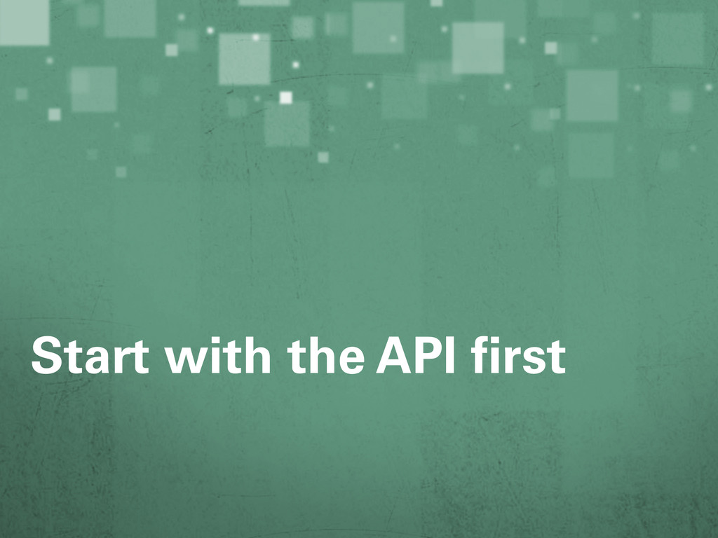 Start with the API first