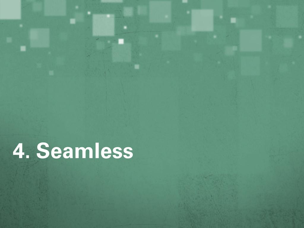 4. Seamless