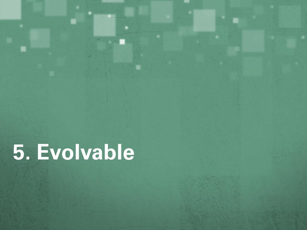 5. Evolvable