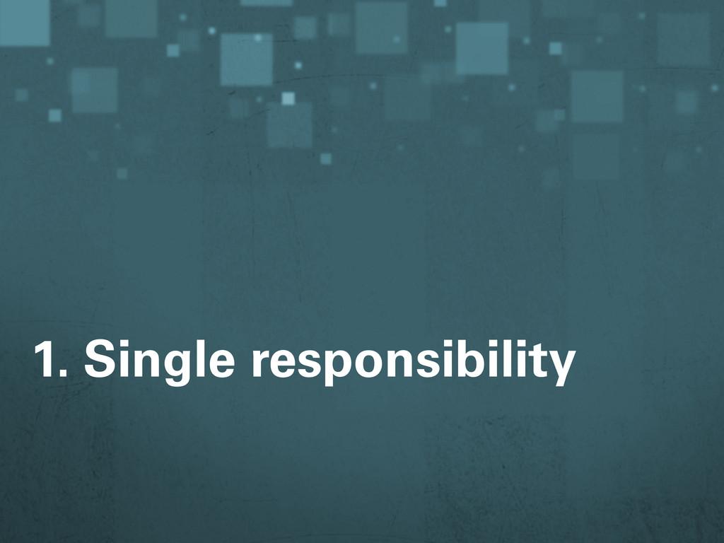 1. Single responsibility
