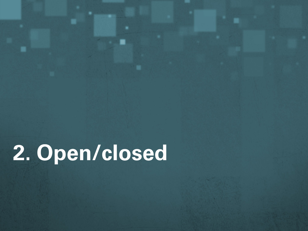 2. Open/closed
