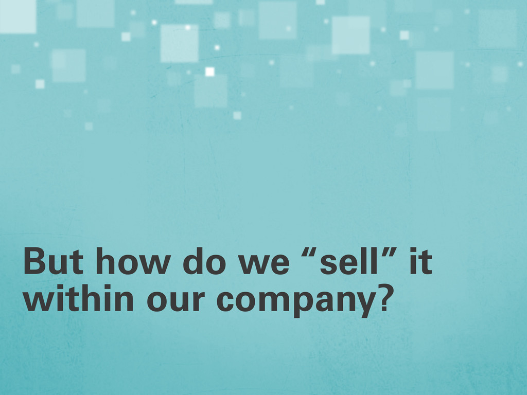 """But how do we """"sell"""" it within our company?"""