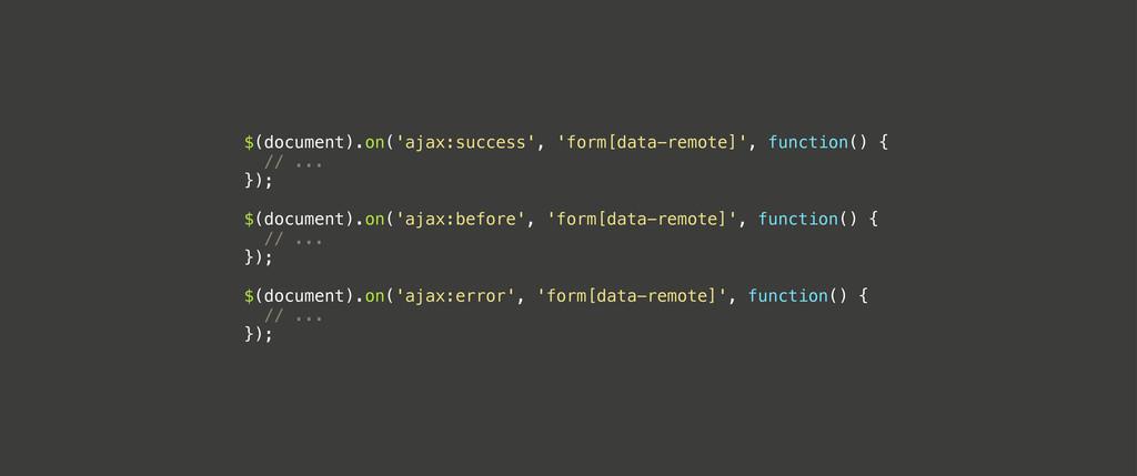 $(document).on('ajax:success', 'form[data-remot...