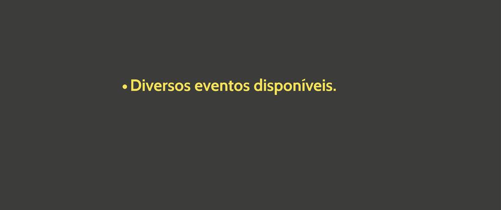 •Diversos eventos disponíveis.