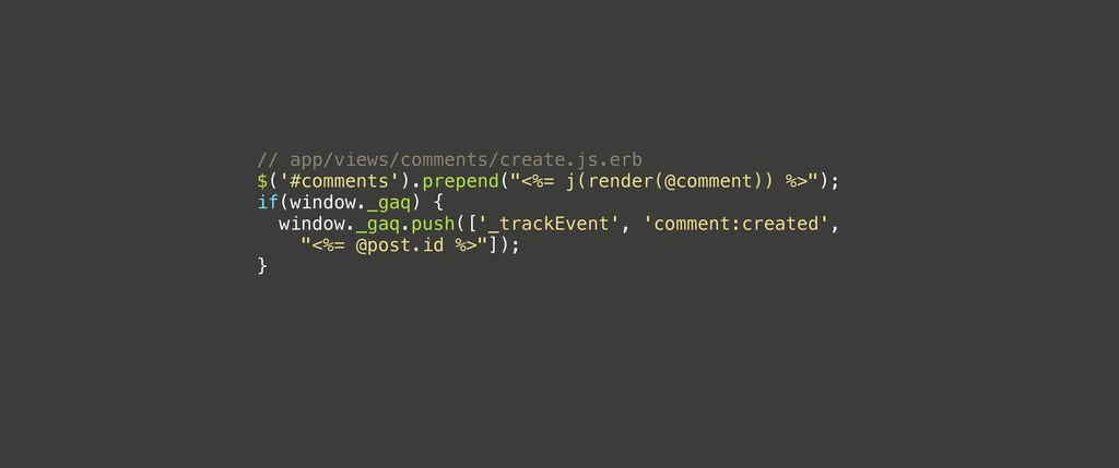 // app/views/comments/create.js.erb $('#comment...