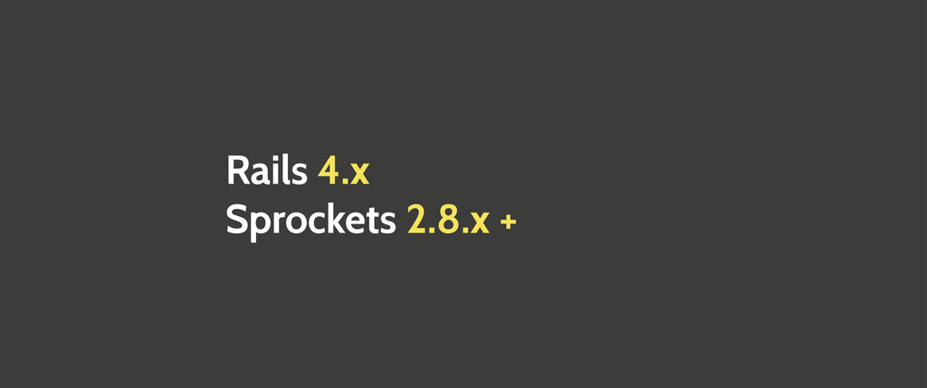 Rails 4.x Sprockets 2.8.x +