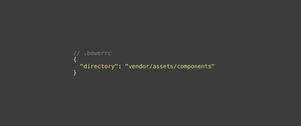 "// .bowerrc { ""directory"": ""vendor/assets/compo..."