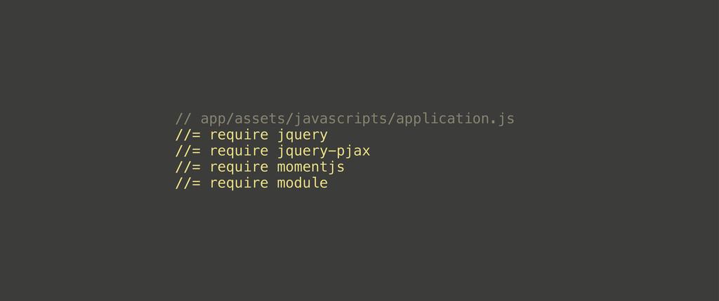 // app/assets/javascripts/application.js //= re...